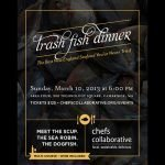 Coming Sunday, March 10, 2013: Chefs Collaborative Trash Fish Dinner – UPDATED